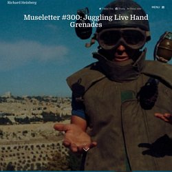 Museletter #300: Juggling Live Hand Grenades - Richard Heinberg
