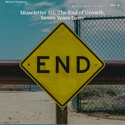 Museletter 311: The End of Growth, Seven Years Later - Richard Heinberg