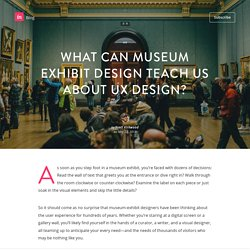 What can museum exhibit design teach us about UX design?