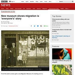 *****Museum shows migration is 'everyone's' story