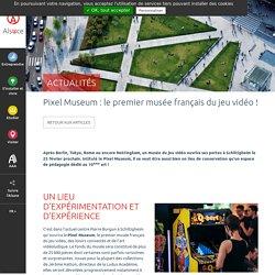 Pixel Museum : le premier musée français du jeu vidéo ! - Alsace.com