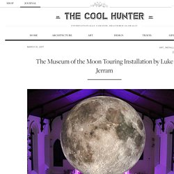 The Museum of the Moon Touring Installation by Luke Jerram - The Cool Hunter - The Cool Hunter