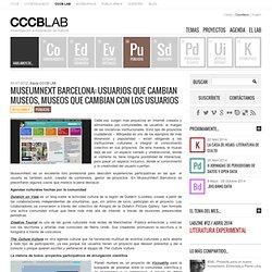LAB » Arxiu del Bloc » MuseumNext Barcelona: usuarios que cambian museos, museos que cambian con los usuarios