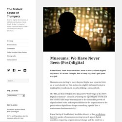 Museums: We Have Never Been (Post)digital – The Distant Sound of Trumpets