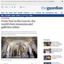 From Tate to the Louvre, the world's best museums and galleries online