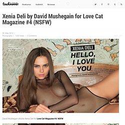 Xenia Deli by David Mushegain for Love Cat Magazine #4 (NSFW)