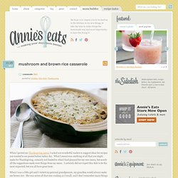 Mushroom and Brown Rice Casserole » Annie's Eats