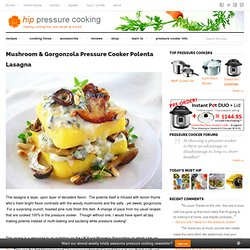 Mushroom & Gorgonzola Pressure Cooker Polenta Lasagna | hip pressure cooking - pressure cooker recipes & tips!