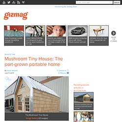 Mushroom Tiny House: The part-grown portable home - Images