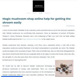 Order Magic Mushrooms Online - SHAFAA Magic Mushrooms