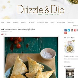 Leek, mushroom and Parmesan phyllo pies | Drizzle and Dip