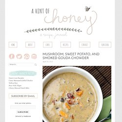 a hint of honey: Mushroom, Sweet Potato, and Smoked Gouda Chowder