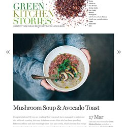 Mushroom Soup & Avocado Toast