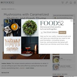 Mushrooms with Caramelized Shallots and Fresh Thyme Recipe on Food52