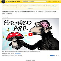 Did Mushrooms Play a Role in the Evolution of Human Consciousness? - Paul Stamets