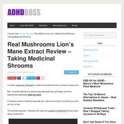 Real Mushrooms Lion's Mane Extract Review - Taking Medicinal Shrooms