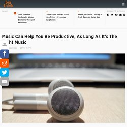 Music Can Help You Be Productive, As Long As It's The Right Music
