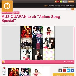 "MUSIC JAPAN to air ""Anime song special"""