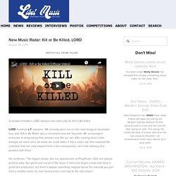New Music Radar: Kill or Be Killed, LORD — Libel Music Australia & New Zealand