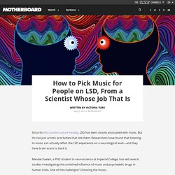 How to Pick Music for People on LSD, From a Scientist Whose Job That Is