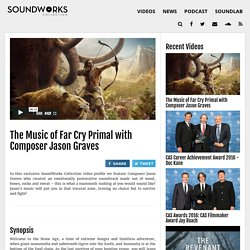 The Music of Far Cry Primal with Composer Jason Graves