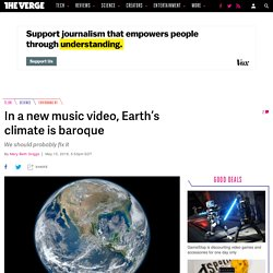 In a new music video, Earth's climate is baroque