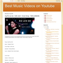 Best Music Videos on Youtube: Aaj Ro Len de - Aditi Joshi - Cover Song - 1920 LONDON