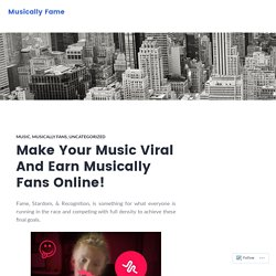Make Your Music Viral And Earn Musically Fans Online! – Musically Fame