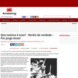Que música é essa? - Heróis de verdade Por Jorge Anzol - Acreaovivo.com