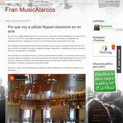 Fran MusicAlarcos: Por qué voy a utilizar flipped classroom en mi aula
