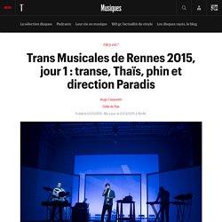 Trans Musicales de Rennes 2015, jour 1 : transe, Thaïs, phin et direction Paradis