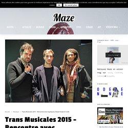 Trans Musicales 2015 - Rencontre avec Superpoze, Dream Koala et Code - Maze Magazine