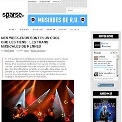 MES WEEK-ENDS SONT PLUS COOL QUE LES TIENS : LES TRANS MUSICALES DE RENNES
