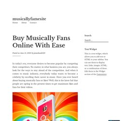 Buy Musically Fans Online With Ease – musicallyfamesite