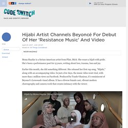 Hijab-Wearing Musician Mona Haydar Channels Beyoncé For Debut Of Her 'Resistance Music' And Video : Code Switch
