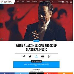 When a Jazz Musician Shook Up Classical Music