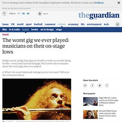 The worst gig we ever played: musicians on their on-stage lows | Music