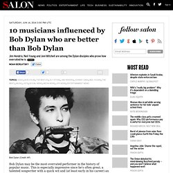 10 musicians influenced by Bob Dylan who are better than Bob Dylan