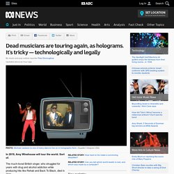 Dead musicians are touring again, as holograms. It's tricky — technologically and legally