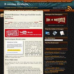 Wanted Musicians ! Pour que YouTube touche la prime ? | B comme