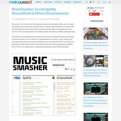 MusicSmasher: Search Spotify, GrooveShark & Others Simultaneously