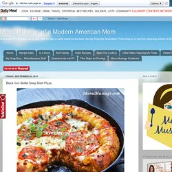 Menu Musings of a Modern American Mom: Black Iron Skillet Deep Dish Pizza