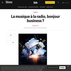 La musique à la radio, bonjour business ? - Radio