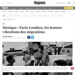 Musique : Paris-Londres, les bonnes vibrations des migrations