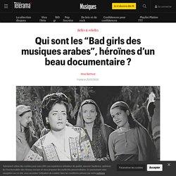 """Qui sont les """"Bad girls des musiques arabes"""", héroïnes d'un beau documentaire ? - Musiques"""