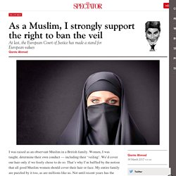 As a Muslim, I strongly support the right to ban the veil