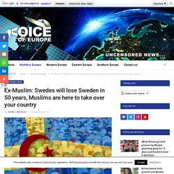 Ex-Muslim: Swedes will lose Sweden in 50 years, Muslims are here to take over your country
