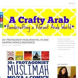 30+ Muslimah Protagonist MG/YA & Comics {Resource} by A Crafty Arab