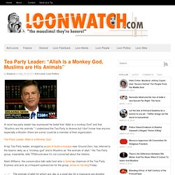 "Tea Party Leader: ""Allah is a Monkey God, Muslims are His Animal"