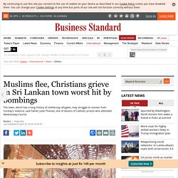 Muslims flee, Christians grieve in Sri Lankan town worst hit by bombings
